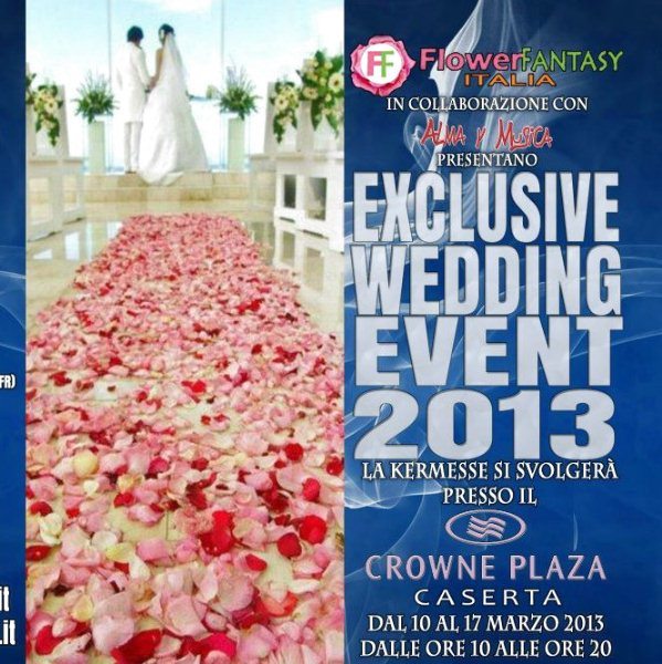 Flower Fantasy Exclusive Wedding Event dal 10 al 17 Marzo  Hotel Crowne Plaza Caserta